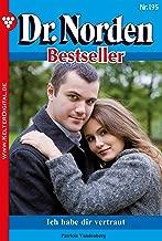 Dr. Norden Bestseller 195 – Arztroman: Ich habe dir vertraut (German Edition)