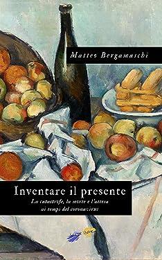 Inventare il presente: La catastrofe, la morte e l'attesa ai tempi del coronavirus (Italian Edition)