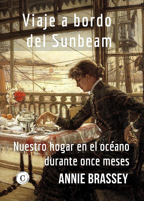 どうやら社会科まつげViaje a bordo del Sunbeam: Nuestro hogar en el océano durante once meses (Victorianas no 1) (Spanish Edition)