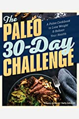 The Paleo 30-Day Challenge: A Paleo Cookbook to Lose Weight and Reboot Your Health Kindle Edition