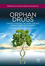 Orphan Drugs: Understanding the Rare Disease Market and its Dynamics (Woodhead Publishing Series in Biomedicine Book 46) PDF