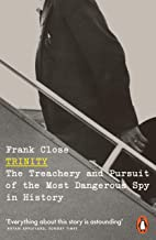 Trinity: The Treachery and Pursuit of the Most Dangerous Spy in History