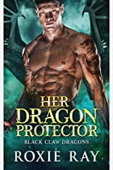 Her Dragon Protector: A Dragon Shifter Romance (Black Claw Dragons Book 2) Kindle Edition