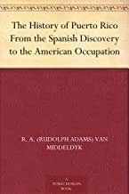 The History of Puerto Rico From the Spanish Discovery to the American Occupation