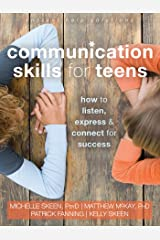 Communication Skills for Teens: How to Listen, Express, and Connect for Success (The Instant Help Solutions Series) Kindle Edition