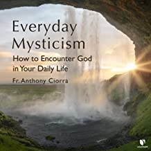 Everyday Mysticism: How to Encounter God in Your Daily Life