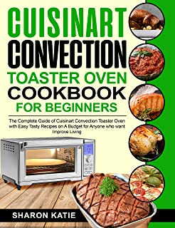 Cuisinart Convection Toaster Oven Cookbook for Beginners: The Complete Guide of Cuisinart Convection Toaster Oven with Eas...