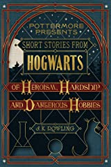 Short Stories from Hogwarts of Heroism, Hardship and Dangerous Hobbies (Kindle Single) (Pottermore Presents Book 1) Kindle Edition