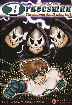 Bracesman: Linvasione degli sdentati (Bracesman - il Supereroe del Sorriso Vol. 1)