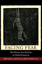 Facing Fear: The History of an Emotion in Global Perspective (Publications in Partnership with the Shelby Cullom Davis Center at Princeton University Book 4)