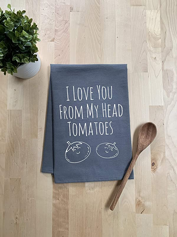 Funny Kitchen Towel I Love You From My Head Tomatoes Flour Sack Dish Towel Sweet Housewarming Gift Gray