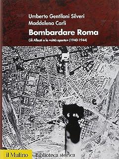 Bombardare Roma. Gli Alleati e la «Città aperta» (1940-1944). Ediz. illustrata