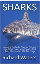 SHARKS: Amazing Fun Facts, Amazing Pictures, and Other Things about Sharks That Even Your Teacher May Not Know (Children's...