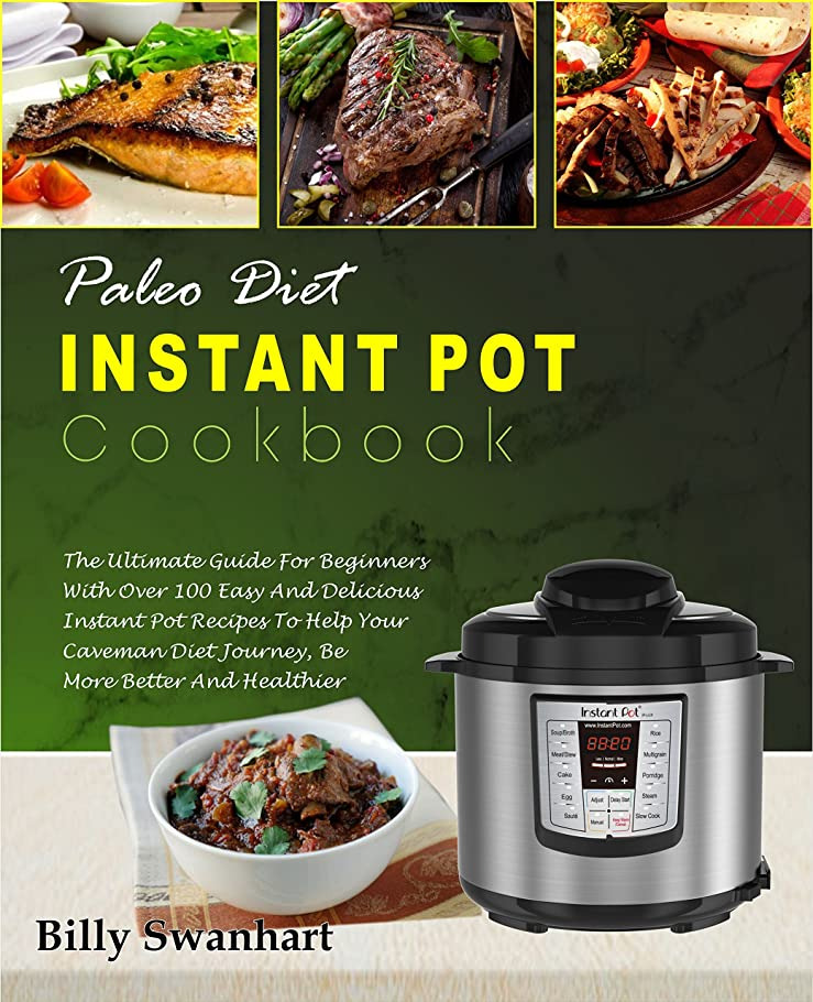 Paleo Diet Instant Pot Cookbook: The Ultimate Guide For Beginners With Over 100 Easy and Delicious Instant Pot Recipes To Help Your Caveman Diet Journey, ... Healthier( Simple Cooking) (English Edition)