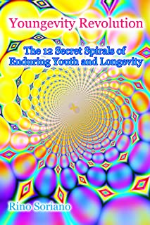 Youngevity Revolution, The 12 Secret Spirals of Enduring Youth and Longevity (The Consciousity Book Series 2)