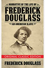 Narrative of the Life of Frederick Douglass (Original Classic Edition): An American Slave Kindle Edition