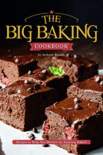 The Big Baking Cookbook: Recipes to Help You Become an Amazing Baker!