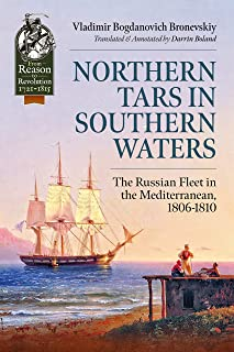 Northern Tars in Southern Waters: The Russian Fleet in the Mediterranean, 1806-1810 (From Reason to Revolution)