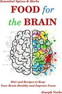 Food for the Brain: Diet and Recipes to Keep Your Brain Healthy and Improve Focus (Healthy Living, Wellness...