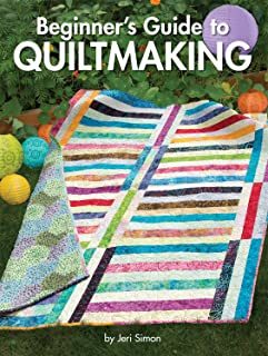 Beginner's Guide to Quiltmaking (Landauer) Everything You Need to Know to Successfully Start and Finish Your First Quilt; 7 Blocks, 7 Projects, 450 Step-by-Step Photos & How-To Illustrations
