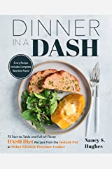 Dinner in a DASH: 75 Fast-to-Table and Full-of-Flavor DASH Diet Recipes from the Instant Pot or Other Electric Pressure Cooker Kindle Edition