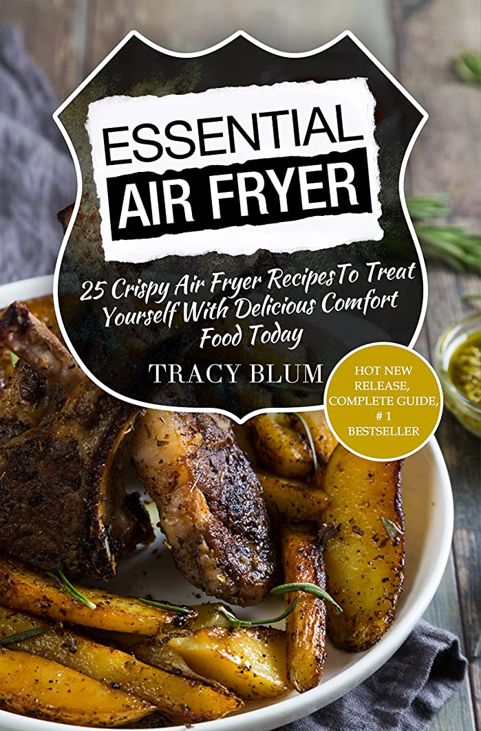 Essential Air Fryer: 25 Crispy Air Fryer RecipesTo Treat Yourself With Delicious Comfort Food Today (English Edition)