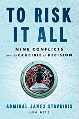 To Risk It All: Nine Conflicts and the Crucible of Decision (English Edition) eBook Kindle