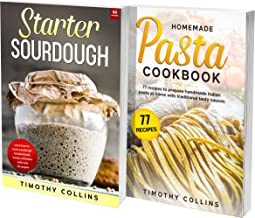 Handmade Pasta And Starter Sourdough: 2 Books In 1: 77 Recipes (x2) To Make At Home Starter Sourdough And Italian Pasta