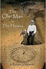 The Ole' Man 'n the Horses: Looking Into the Horse's Heart (The Ole' Man's Wisdom, Part 1) Kindle Edition