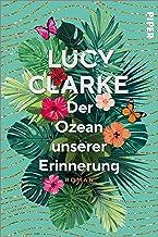 Der Ozean unserer Erinnerung: Roman   Der berührende Sunday-Times-Bestseller aus England um zwei ungleiche Schwestern (Ger...