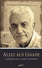 Alles aus Gnade: Autobiografie eines vom Leben Gezeichneten. (German Edition)