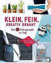 Klein, fein, kreativ genäht: Über 45 Lieblingsprojekte aus Stoff (German Edition)