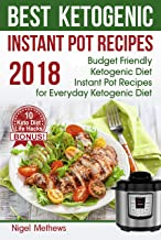 Best Ketogenic  Instant Pot  Recipes 2018:: Budget Friendly Ketogenic Diet Instant Pot Recipes  for Everyday Ketogenic Diet. Bonus! 10 Keto Diet Life Hacks (keto diet, ketogenic supplements)