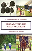 Researching the Plain Religions: A Quick & Easy Guide for Genealogists (Quick & Easy Guides for Genealogists Book 2) (Engl...