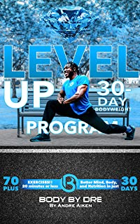 Level Up! Body By Dre's 30-Day Bodyweight Program: Better Mind, Body and Nutrition! 20 Minutes or Less!
