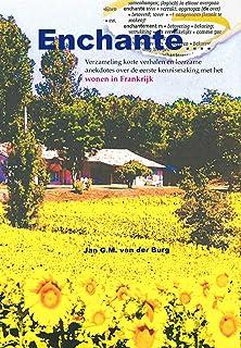 Enchanté...: Verzameling korte verhalen en anekdotes over de eerste kennismaking met het wonen in Frankrijk. (Dutch Edition)