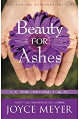 Beauty for Ashes: Receiving Emotional Healing Kindle Edition