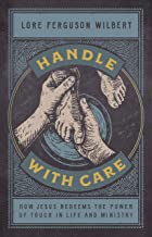 Handle with Care: How Jesus Redeems the Power of Touch in Life and Ministry