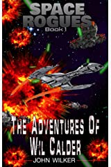 The Adventures of Wil Calder: A Space Opera Adventure (Space Rogues Book 1) Kindle Edition