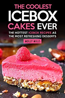 The Coolest Icebox Cakes Ever: The Hottest Icebox Recipes as the Most Refreshing Desserts (English Edition)