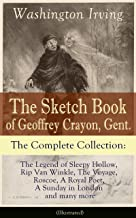 The Sketch Book of Geoffrey Crayon, Gent. - The Complete Collection: The Legend of Sleepy Hollow, Rip Van Winkle, The Voyage, Roscoe, A Royal Poet, A Sunday in London and many more (Illustrated)