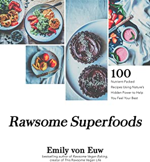 Rawsome Superfoods: 100+ Nutrient-Packed Recipes Using Nature's Hidden Power to Help You Feel Your Best