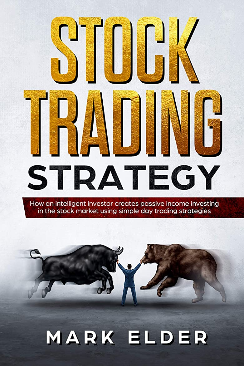 良い傷跡特派員Stock Trading Strategy: How an intelligent investor creates passive income investing in the stock market using simple day trading strategies (English Edition)