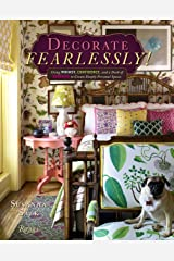 Decorate Fearlessly: Using Whimsy, Confidence, and a Dash of Surprise to Create Deeply Personal Spaces Hardcover