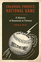 Colonial Project, National Game: A History of Baseball in Taiwan (Asia Pacific Modern Book 6)