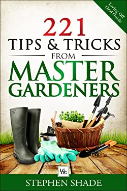 221 Tips & Tricks from Master Gardners: Gardening tips & tricks on how to plant a garden, starting seeds indoors, organic pest control, expert gardening ... Off Grid Guide: Grow Your Own Food Book 1)