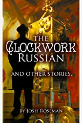 The Clockwork Russian and Other Stories Kindle Edition