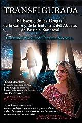 Transfigurada: El Escape de las Drogas, de la Calle y de la Industria del Aborto, de Patricia Sandoval (Spanish Edition) Kindle Edition