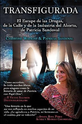 Transfigurada: El Escape de las Drogas, de la Calle y de la Industria del Aborto, de Patricia Sandoval (Spanish Edition)