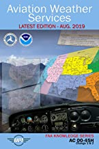 Aviation Weather Services: AC 00-45H (Includes Change 1 & 2): Latest Edition - Aug. 2019 (FAA Knowledge Series Book 7)